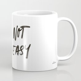 Not Easy Coffee Mug