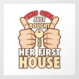 Homeowner - Bought Her First House Art Print