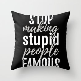 Make Stupid People Famous Throw Pillow