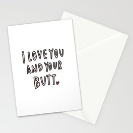 Love you and your butt - typography Stationery Cards