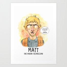 Matt the Radar Technician Art Print