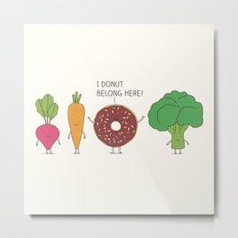 I donut  belong here! Metal Print