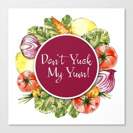 Don't Yuck my Yum! Canvas Print
