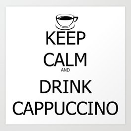 Keep Calm and Cappuccino Art Print