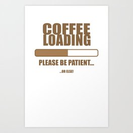Coffee Loading.... Art Print