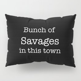 Bunch of Savages in this town Pillow Sham