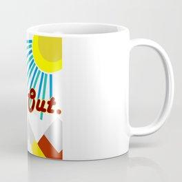 Get Out. Coffee Mug