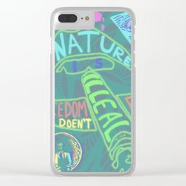 If Nature Is Illegal Feedom Doesn't Exist Clear iPhone Case