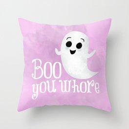 Boo You Whore Throw Pillow