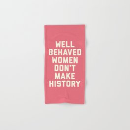 Well Behaved Women Feminist Quote Hand & Bath Towel
