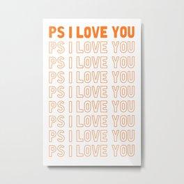 PS I Love You Metal Print