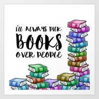 I'll always pick books over people Art Print