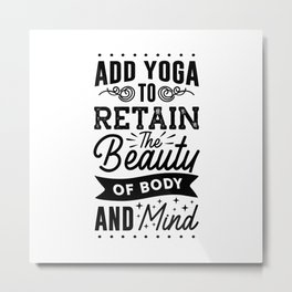 ADD YOGA TO RETAIN THE BEAUTY OF BODY AND MIND Metal Print