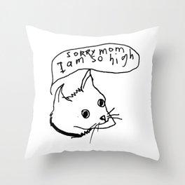 SoRRy mom I am so high! Throw Pillow