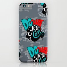 Do What You Can Slim Case iPhone 6s