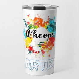 Whoops I Arted Funny design For Artist And Painter Travel Mug