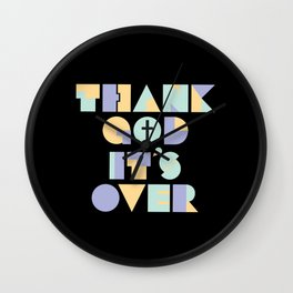 Thank God It's Over Wall Clock