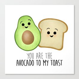 You Are The Avocado To My Toast Canvas Print