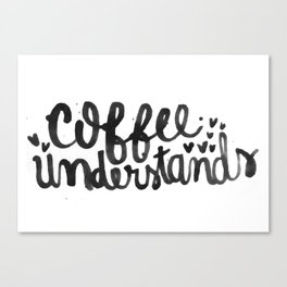 coffee understands (written with coffee) Canvas Print