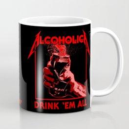 Alcoholica - Drink 'Em All Coffee Mug