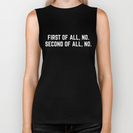 First Of All, No Funny Quote Biker Tank