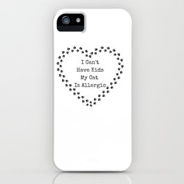 I Can't Have Kids My Cat Is Allergic iPhone Case