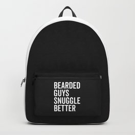 Bearded Guys Snuggle Better Funny Quote Backpack