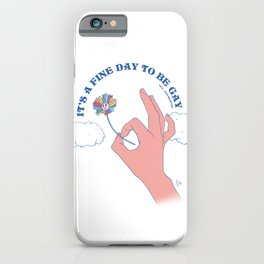 It's A Fine Day To Be Gay iPhone Case