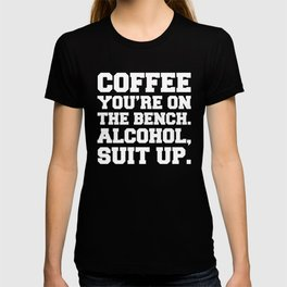Alcohol, Suit Up Funny Quote T-shirt