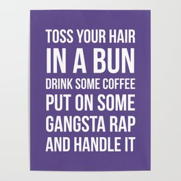 Toss Your Hair in a Bun, Coffee, Gangsta Rap & Handle It (Ultra Violet) Poster