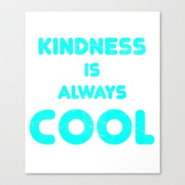 Kindness Is Always Cool Spreading Love Stop Bullying Canvas Print
