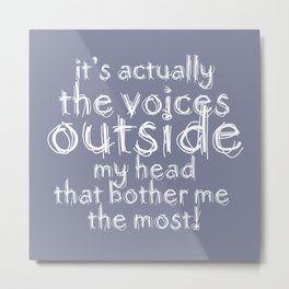 It's actually the voices OUTSIDE my head that bother me the most! #typography #society6 Metal Print
