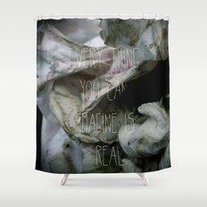 Everything you can imagine is real Shower Curtain