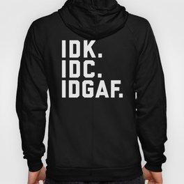 IDK, IDC, IDGAF Funny Quote Hoody
