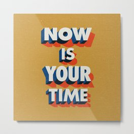 Now is Your Time Metal Print