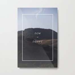 Now-Never Metal Print