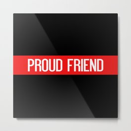 Firefighter: Proud Friend (Thin Red Line) Metal Print