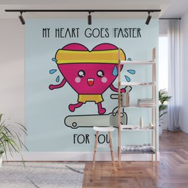 My heart goes faster for you Wall Mural