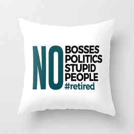 No Bosses Politics Stupid Retired Retirement Throw Pillow