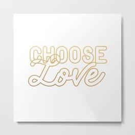 CHOOSE LOVE (gold) Metal Print