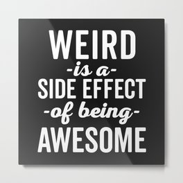 Weird Is Being Awesome Funny Quote Metal Print