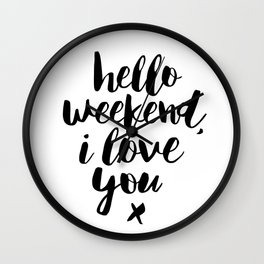 Hello Weekend I Love You black and white monochrome typography poster design home wall decor room Wall Clock