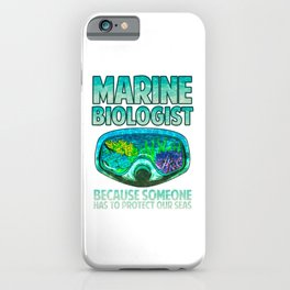 Marine Biologist: Someone Has To Protect Our Seas iPhone Case