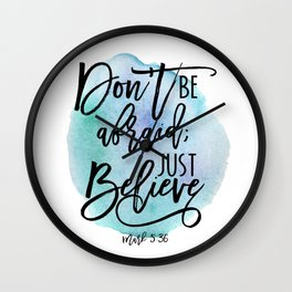 Bible verse on blue watercolor background Mark 5:36 Don't be afraid; Just believe Wall Clock