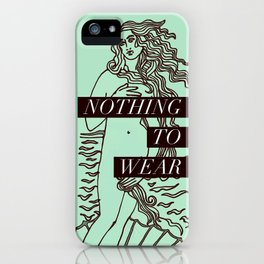 Birth of Venus - Nothing to Wear iPhone Case