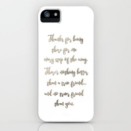 Thanks for being there for me - Quote iPhone Case