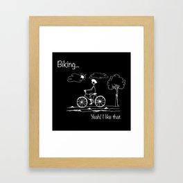 Biking... Yeah! I like that. Framed Art Print