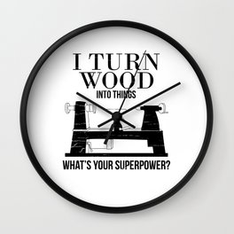 I Turn Wood Into Things What's Your Superpower  Wall Clock
