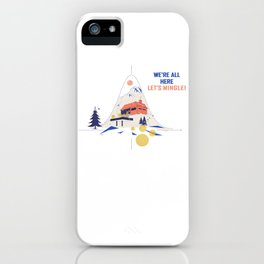 We're all here. Let's mingle! iPhone Case