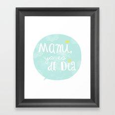 Mami, ya es de día Framed Art Print